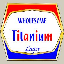 Check out Titanium Lager!